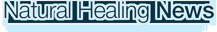 Natural Healing News