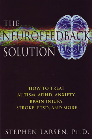 The Neurofeedback Solution: How to Treat Autism, ADHD, Anxiety